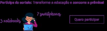 Participe do sorteio: Transforme a educação e concorra a prêmios!