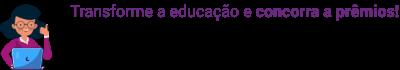 Transforme a educação e concorra a prêmios